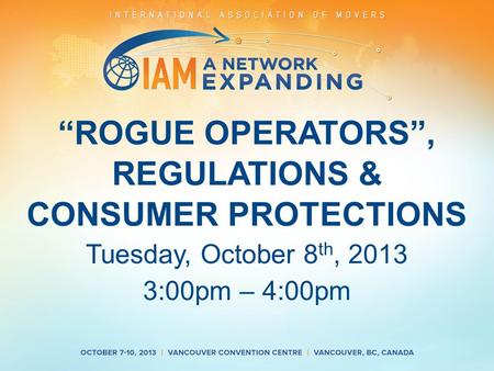 """ROGUE OPERATORS"", REGULATIONS & CONSUMER PROTECTIONS Tuesday, October 8 th, 2013 3:00pm – 4:00pm."