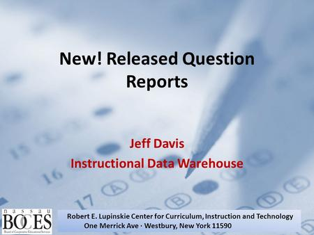 New! Released Question Reports Jeff Davis Instructional Data Warehouse Robert E. Lupinskie Center for Curriculum, Instruction and Technology One Merrick.