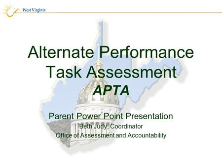 Alternate Performance Task Assessment APTA Parent Power Point Presentation Beth Judy, Coordinator Office of Assessment and Accountability 1.