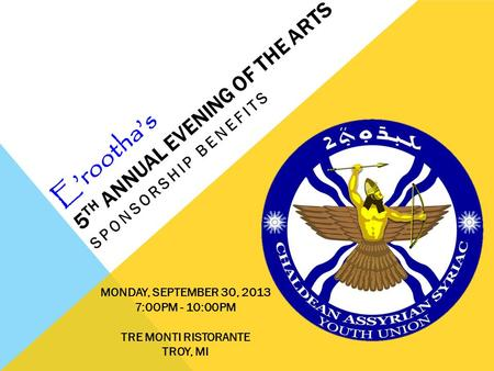E'rootha's 5 TH ANNUAL EVENING OF THE ARTS SPONSORSHIP BENEFITS MONDAY, SEPTEMBER 30, 2013 7:0OPM - 10:00PM TRE MONTI RISTORANTE TROY, MI.