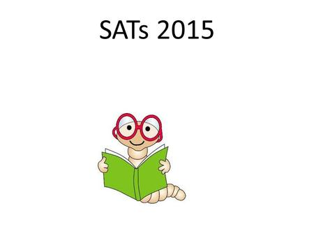 SATs 2015. SATs - Standard Assessment Tests - are used to measure progress. * Progress from Key Stage 1 to Key Stage 2 is measured. On average a child.