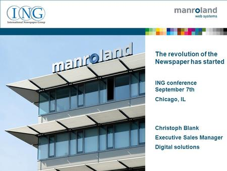The revolution of the Newspaper has started ING conference September 7th Chicago, IL Christoph Blank Executive Sales Manager Digital solutions.