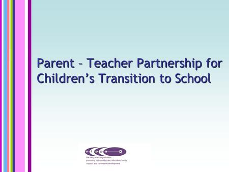 Parent – Teacher Partnership for Children's Transition to School.