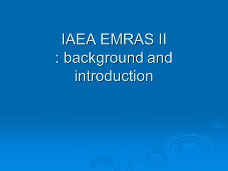 IAEA EMRAS II : background and introduction. Environmental Modelling for RAdiation Safety (EMRAS II) General aim of programme To improve capabilities.