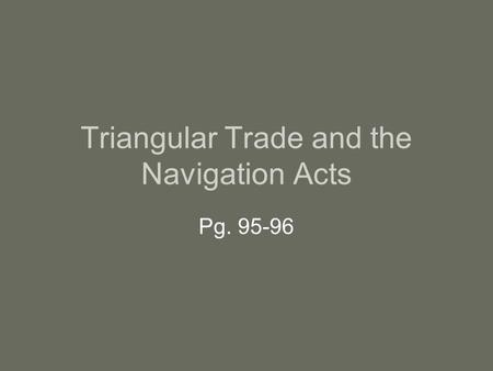 Triangular Trade and the Navigation Acts Pg. 95-96.