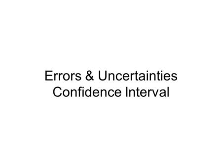 Errors & Uncertainties Confidence Interval. Random – Statistical Error From: