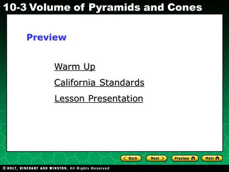 Holt CA Course 1 10-3Volume of Pyramids and Cones Warm Up Warm Up California Standards California Standards Lesson Presentation Lesson PresentationPreview.