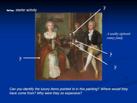  starter activity ? ? ? ? A wealthy eighteenth century family