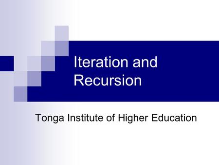 Iteration and Recursion Tonga Institute of Higher Education.