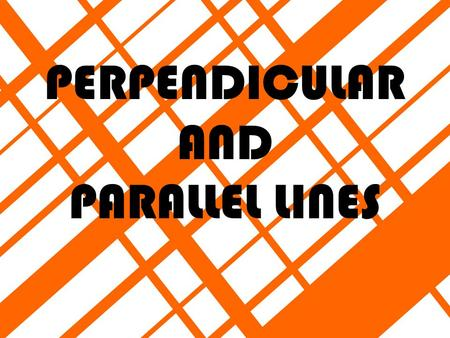 PERPENDICULAR AND PARALLEL LINES PARALLEL LINES Parallel lines are lines that do not intersect. No matter how far you extend them, they will never meet.