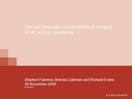 Stephen Fiamma, Brenda Coleman and Richard Evans 26 November 2008 BS:1633511 Tax and corporate considerations in mergers of UK and US companies.