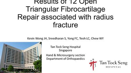 Results of 12 Open Triangular Fibrocartilage Repair associated with radius fracture Kevin Wong JH, Sreedharan S, Yong FC, Teoh LC, Chew WY Tan Tock Seng.