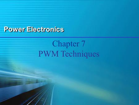 Power Electronics Chapter 7 PWM Techniques. Power Electronics 2 The most widely used control technique in power electronics Pulse Width Modulation (PWM)