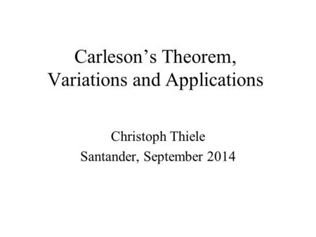 Carleson's Theorem, Variations and Applications Christoph Thiele Santander, September 2014.
