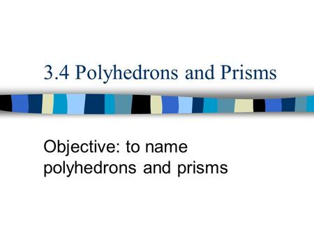 3.4 Polyhedrons and Prisms