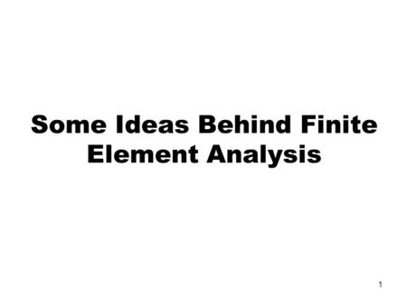1 Some Ideas Behind Finite Element Analysis. 2 The Engineering Approach Consider a 2-D example in linear elasticity: A flat plate subjected to forces.