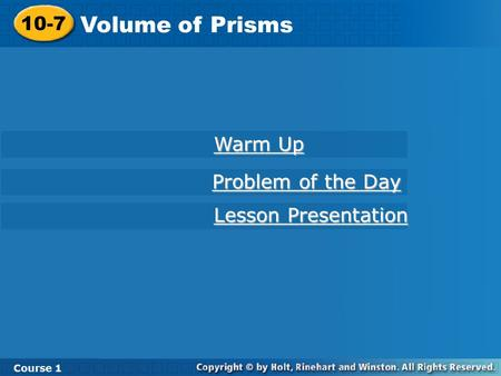 10-7 Volume of Prisms Course 1 Warm Up Warm Up Lesson Presentation Lesson Presentation Problem of the Day Problem of the Day.