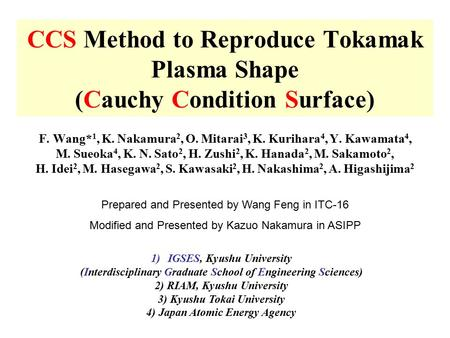 CCS Method to Reproduce Tokamak Plasma Shape (Cauchy Condition Surface) F. Wang* 1, K. Nakamura 2, O. Mitarai 3, K. Kurihara 4, Y. Kawamata 4, M. Sueoka.