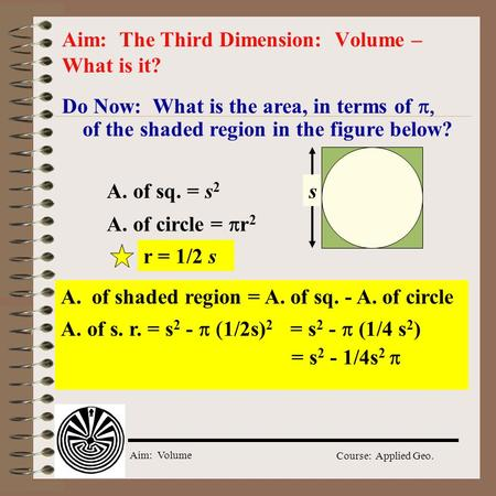 Aim: Volume Course: Applied Geo. Do Now: What is the area, in terms of  of the shaded region in the figure below? Aim: The Third Dimension: Volume –
