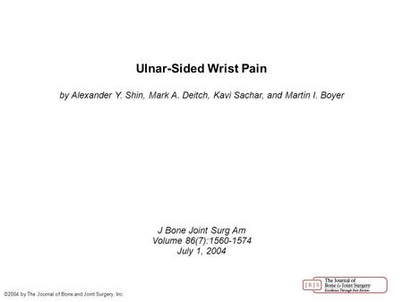 Ulnar-Sided Wrist Pain by Alexander Y. Shin, Mark A. Deitch, Kavi Sachar, and Martin I. Boyer J Bone Joint Surg Am Volume 86(7):1560-1574 July 1, 2004.