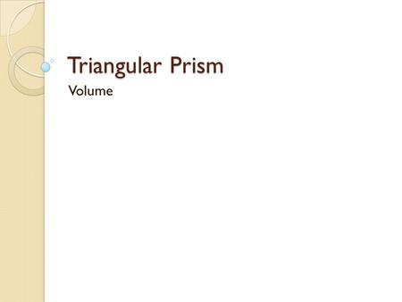 Triangular Prism Volume. The formula V= Bh B = the area of the base The base is a triangle so, B = 1/2bh So, V = (1/2bh) x height of the prism.