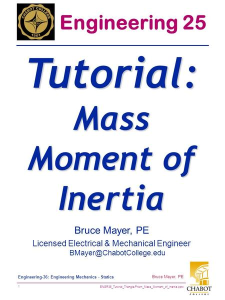 ENGR36_Tutorial_Triangle-Prism_Mass_Moment_of_Inertia.pptx 1 Bruce Mayer, PE Engineering-36: Engineering Mechanics - Statics Bruce Mayer, PE Licensed Electrical.