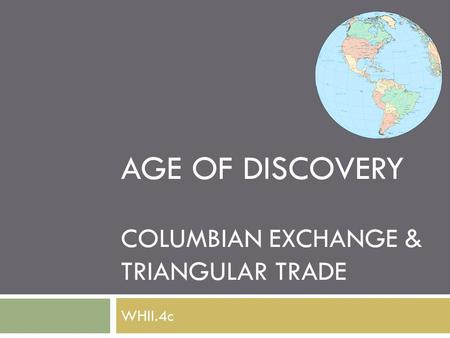 AGE OF DISCOVERY COLUMBIAN EXCHANGE & TRIANGULAR TRADE WHII.4c.