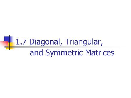 1.7 Diagonal, Triangular, and Symmetric Matrices.