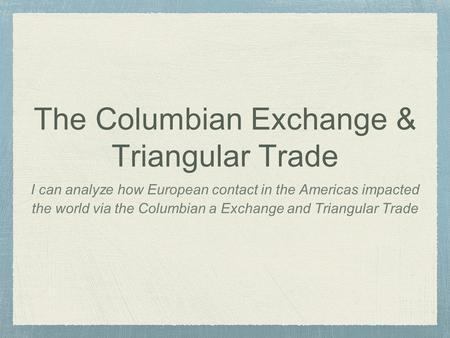 The Columbian Exchange & Triangular Trade