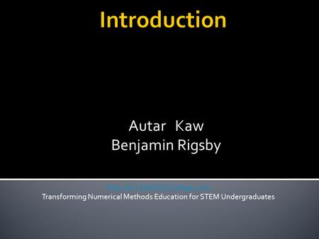 Autar Kaw Benjamin Rigsby  Transforming Numerical Methods Education for STEM Undergraduates.