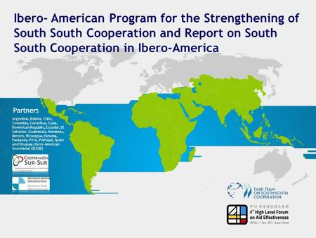 Ibero- American Program for the Strengthening of South South Cooperation and Report on South South Cooperation in Ibero-America Partners Argentina, Bolivia,