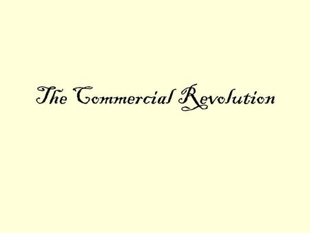 The Commercial Revolution. Europe's Economy Nation = basic economic unit Nations competed for markets and trade goods New business methods needed: –Investing.
