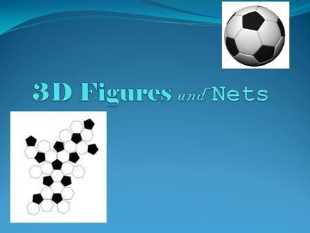 3D Figures and Nets.