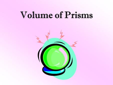 Volume of Prisms. 43210 In addition to 3, student will be able to go above and beyond by applying what they know about volume of cones, spheres and cylinders.