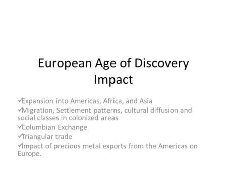 European Age of Discovery Impact Expansion into Americas, Africa, and Asia Migration, Settlement patterns, cultural diffusion and social classes in colonized.