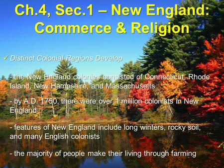 Ch.4, Sec.1 – New England: Commerce & Religion Distinct Colonial Regions Develop Distinct Colonial Regions Develop - the New England colonies consisted.