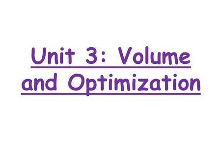 Unit 3: Volume and Optimization. MFM1P Learning Goals: I can determine the volume of prisms I can determine the volume of cylinders I can use Pythagorean.