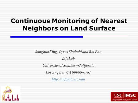 Songhua Xing, Cyrus Shahabi and Bei Pan InfoLab University of Southern California Los Angeles, CA 90089-0781  Continuous Monitoring.