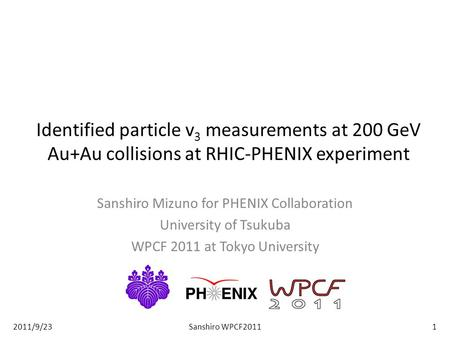 Identified particle v 3 measurements at 200 GeV Au+Au collisions at RHIC-PHENIX experiment Sanshiro Mizuno for PHENIX Collaboration University of Tsukuba.