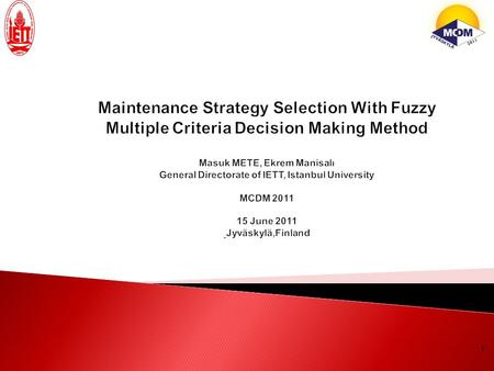 1. Introduction 2 In this study, fuzzy logic (FL), multiple criteria decision making (MCDM) and maintenance management (MM) are integrated into one subject.