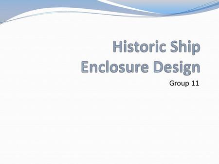 "Group 11. Introduction Tasked to provide a ""ship enclosure and adjacent building comprising one structure […] with the adjacent building running along."
