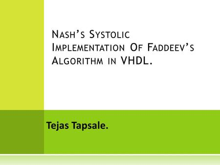 Tejas Tapsale. N ASH ' S S YSTOLIC I MPLEMENTATION O F F ADDEEV ' S A LGORITHM IN VHDL.
