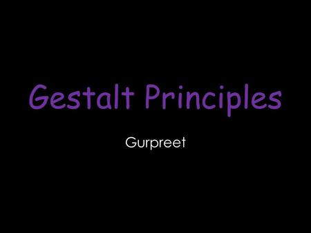 Gestalt Principles Gurpreet. What are the Gestalt Principles? Gestalt is a psychological term which means 'unified whole'. It was discovered by the German.