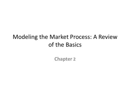 Modeling the Market Process: A Review of the Basics Chapter 2.