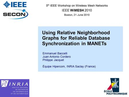1 5 th IEEE Workshop on Wireless Mesh Networks IEEE WiMESH 2010 Boston, 21 June 2010 Using Relative Neighborhood Graphs for Reliable Database Synchronization.