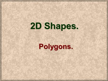 2D Shapes. Polygons..