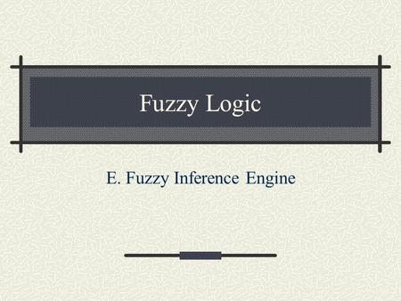 "Fuzzy Logic E. Fuzzy Inference Engine. ""antecedent"" ""consequent"""