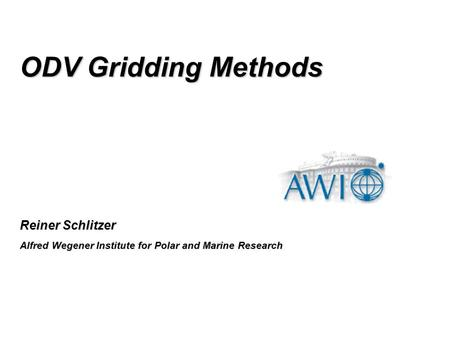 Reiner Schlitzer Alfred Wegener Institute for Polar and Marine Research ODV Gridding Methods.