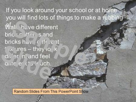 If you look around your school or at home you will find lots of things to make a rubbing of. Walls have different brick patterns and bricks have different.