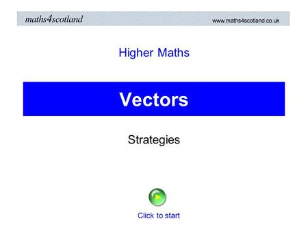 Vectors Strategies Higher Maths Click to start Vectors Higher Vectors The following questions are on Non-calculator questions will be indicated Click.